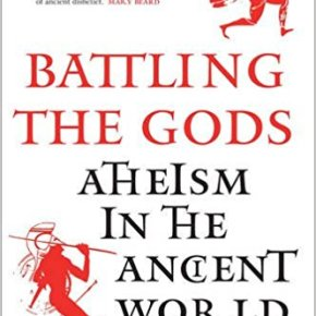 Book review: Battling the Gods: Atheism in the Ancient World